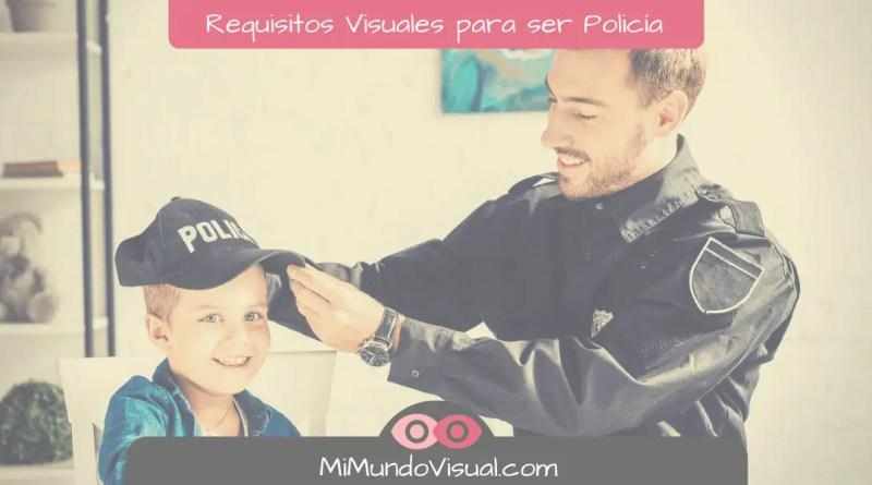Requisitos Visuales Para Ser Policía Nacional o Guardia Civil mimundovisual.com
