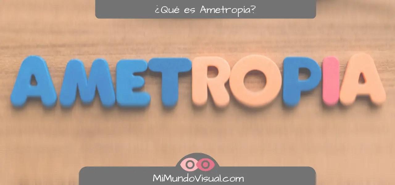 ¿Qué Es Ametropía Y Cuáles Son Los Tipos Que Existen - mimundovisual.com