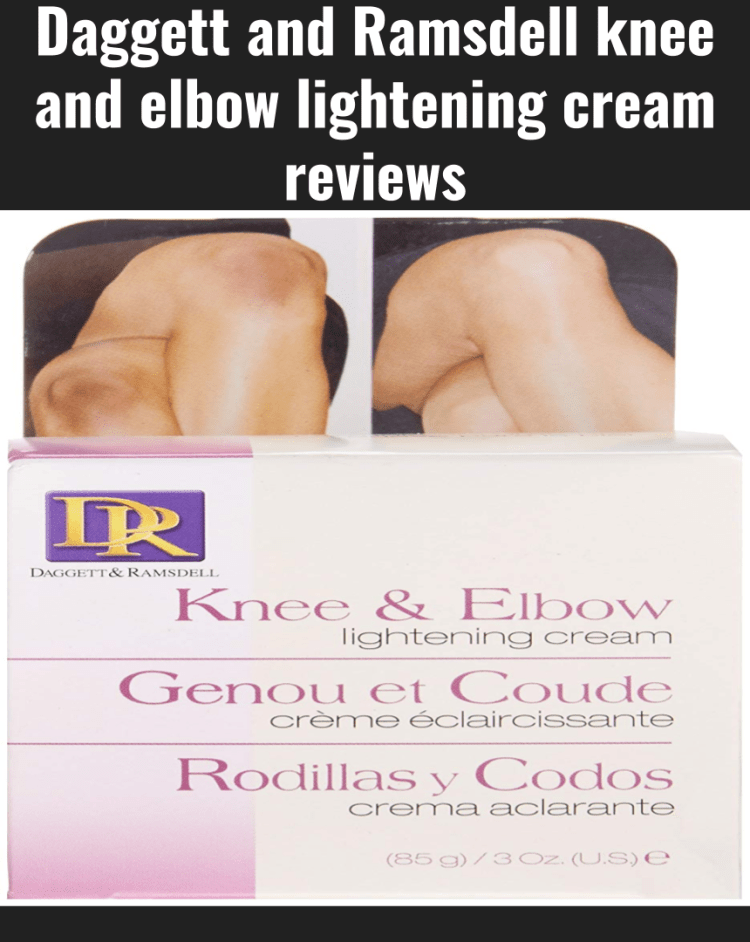 Daggett and Ramsdell knee and elbow lightening cream reviews