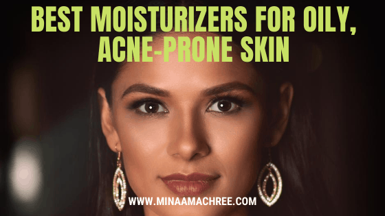 Moisturizers For Oily, Acne-Prone Skin