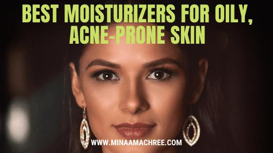 Moisturizers For Oily, Acne-Prone Skin