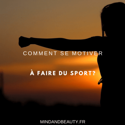 Mind & beauty - Comment se motiver à faire du sport?