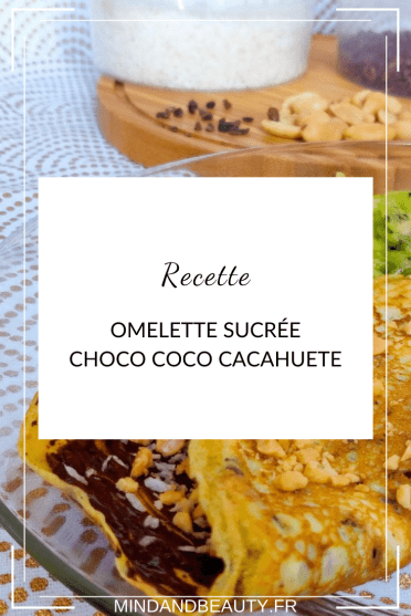 Mind and Beauty - Recette omelette sucrée Choco coco cacahuète