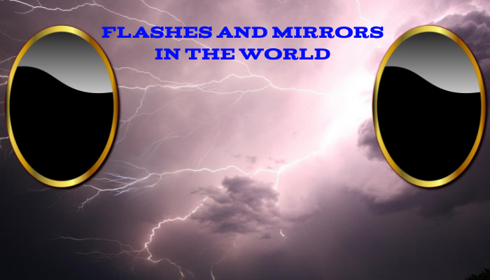 Flashes And Mirrors In The World