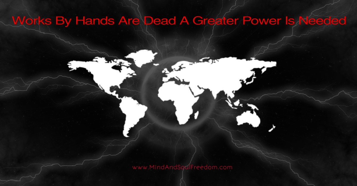 Works By Hands Are Dead A Greater Power Is Needed