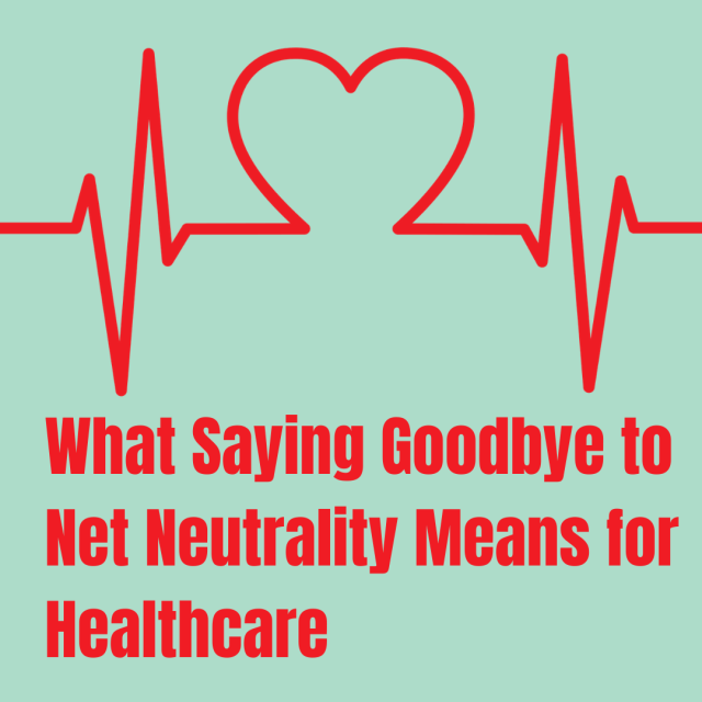 What Saying Goodbye to Net Neutrality Means for Healthcare