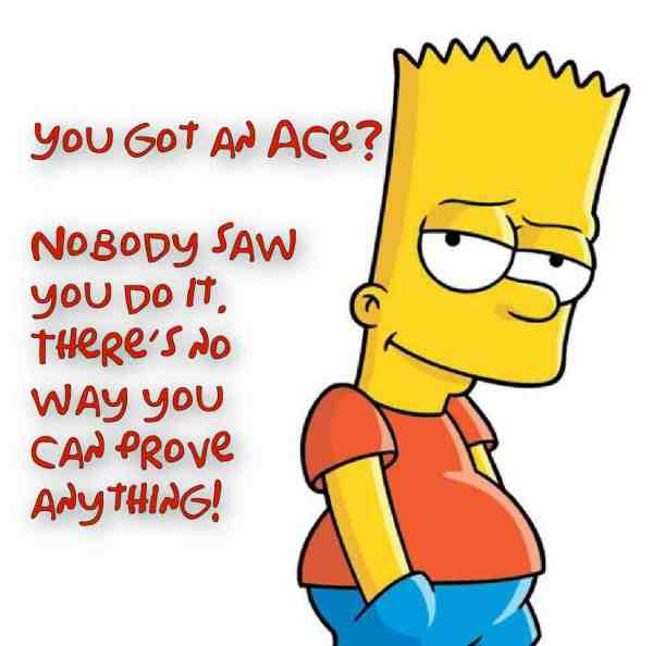 Bart says you can't prove you got an ace.