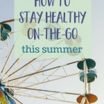 5 Ways to Stay Healthy On-The-Go This Summer {Giveaway!}