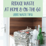 8 Ways to Reduce Waste at Home to Save Money & the Planet