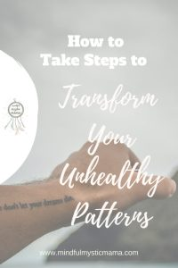 How to Take Steps to Transform Your Unhealthy Patterns