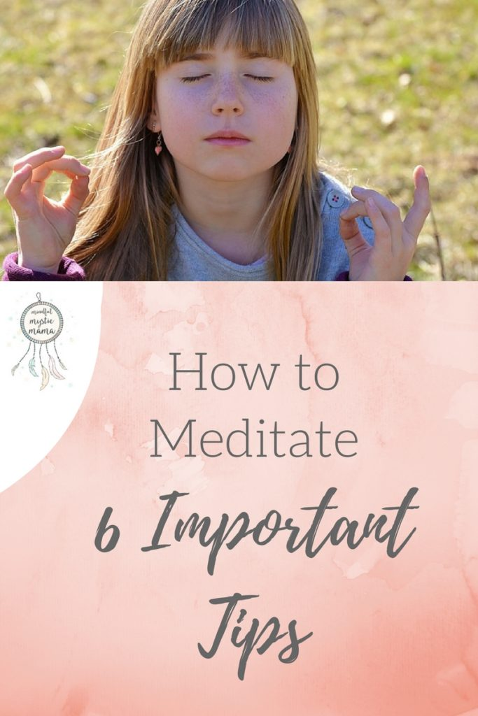 How to Meditate: 6 Important Tips