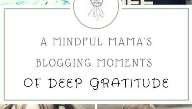 A Mindful Mama's Blogging Moments of Deep Gratitude