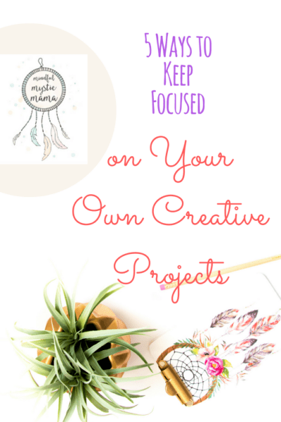 5 Ways to Keep Focused on Your Own Creative Projects