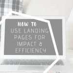 How to Use Landing Pages for Impact & Efficiency