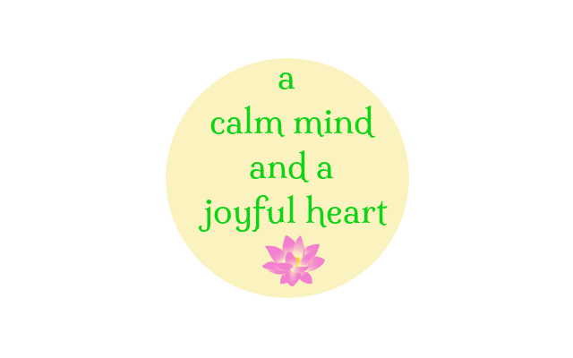 a calm mind and a joyful heart