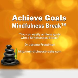 Achieve Goals Mindfulness Break