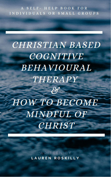 'Christian based Cognitive Behavioural Therapy and how to become Mindful of Christ'
