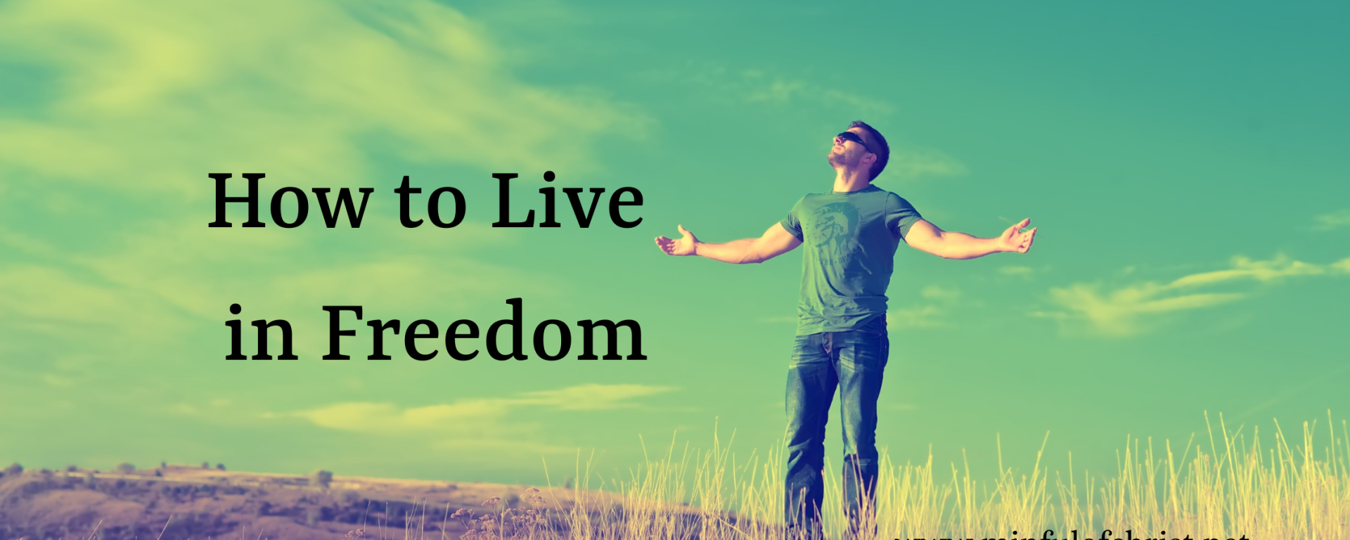 How to Live in Freedom