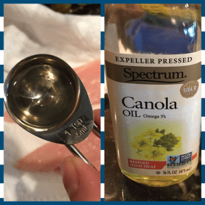 I used Canola Oil, but any oil can work.