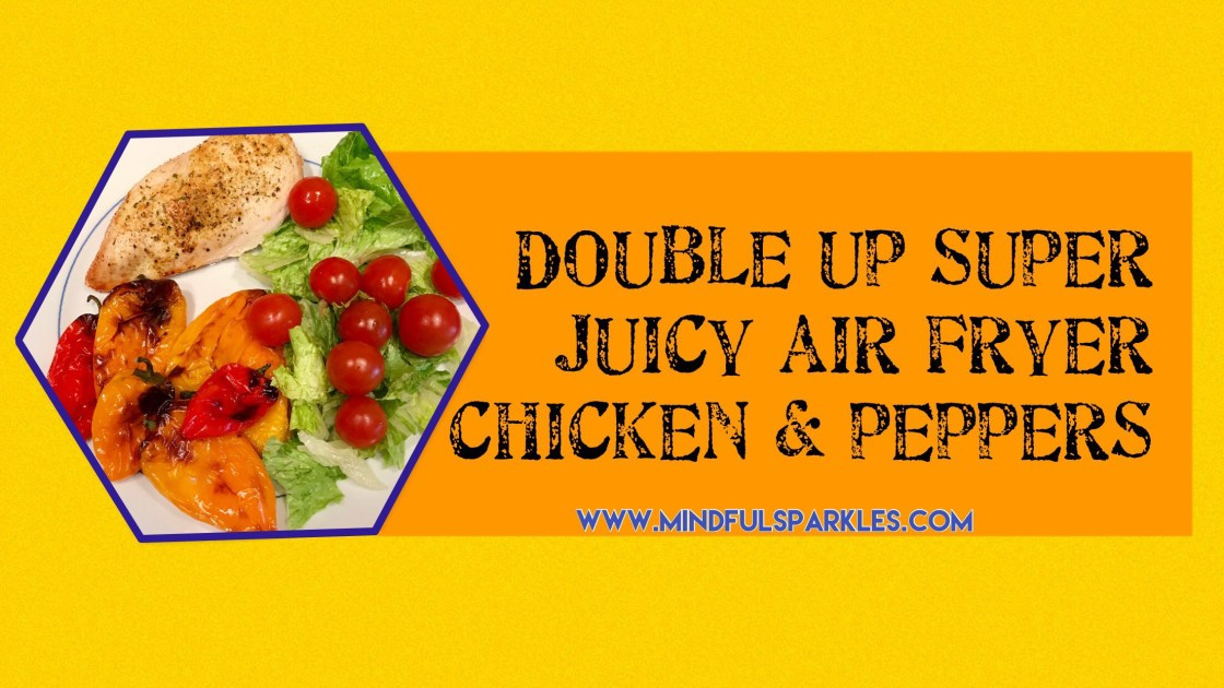 Double Up Super Juicy Air Fryer Chicken & Peppers