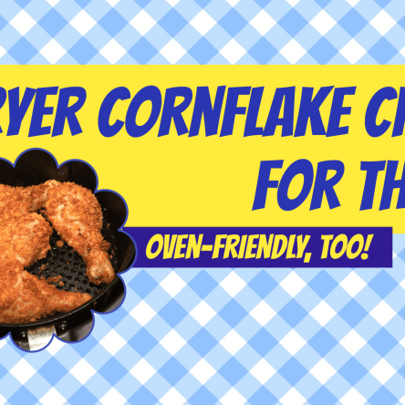 Air Fryer Cornflake Chicken for the WIN!