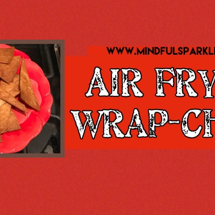 Air Fryer Chips: Turn your favorite wrap into a chip!