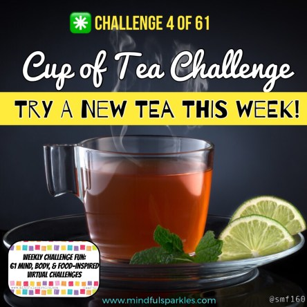 Cup of Tea Challenge - Weekly Challenge 4 of 61 - Try a new tea this week or drink more tea this week than last week.
