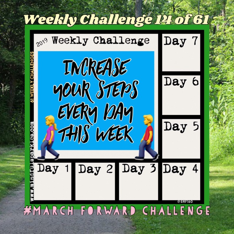 Increase Your Steps Every Day This Week:  #MarchForwardChallenge Challenge 14 of 61.