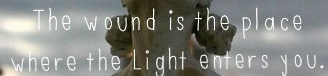 the wound is theplace where light enters you