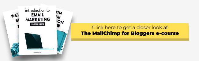 Click here to check out the MailChimp for Bloggers course!