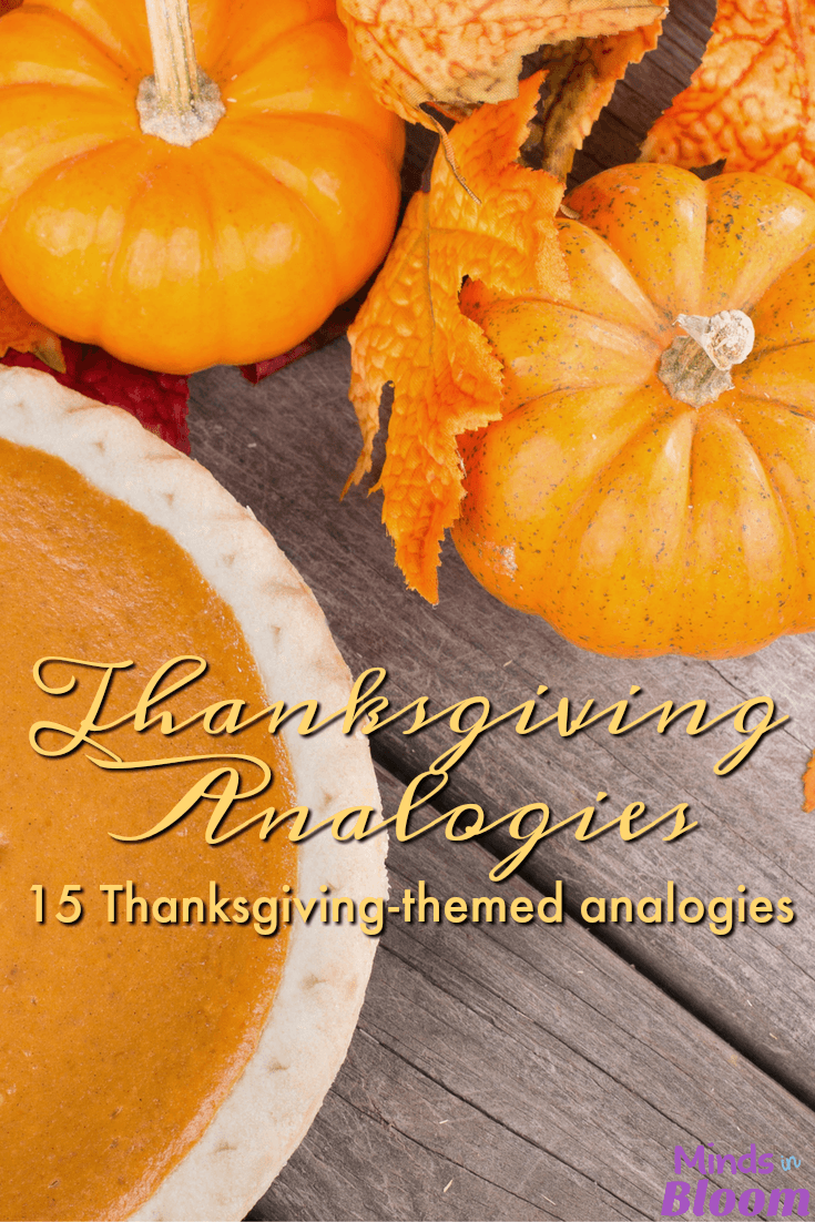 Thanksgiving analogies make for a fun alternative to the traditional Thanksgiving art projects and history lessons. Get your students thinking creatively and critically with these 15 analogies created just for Thanksgiving!