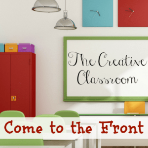 The Creative Classroom: Come to the Front