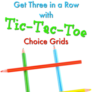 Get Three in a Row with Tic-Tac-Toe Choice Grids!