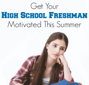 Get your High School Freshman Motivated this Summer