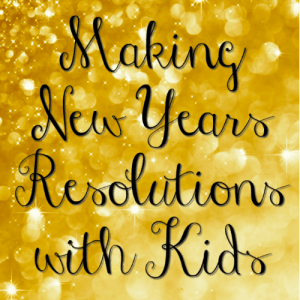 Making New Years Resolutions with Kids