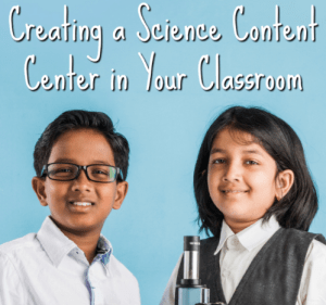 Creating a Science Content Center in Your Classroom