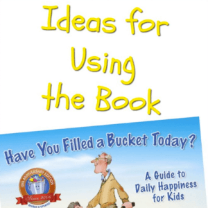 Ideas for Using the Book Have You Filled a Bucket Today?