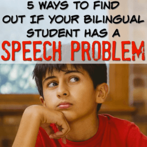 5 Ways to Find Out If Your Bilingual Student Has a Speech Problem