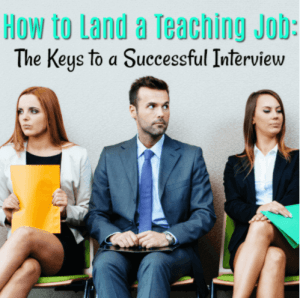 How to Land a Teaching Job: The Keys to a Successful Interview