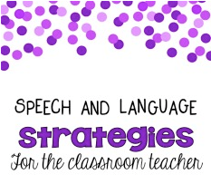 Speech and Language Strategies for the Classroom Teacher