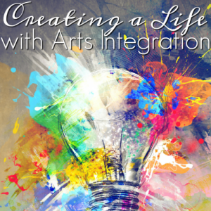 Creating a Life with Arts Integration