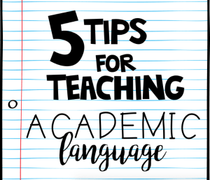 5 Tips for Teaching Academic Language