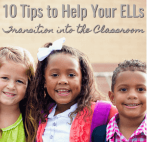 10 Tips to Help Your ELLs Transition into the Classroom