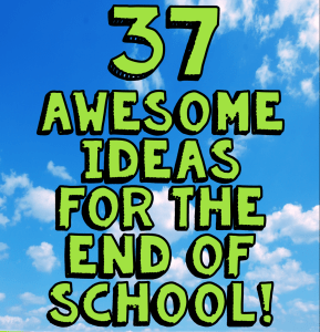 37 Awesome End of the Year Activities