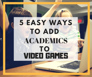5 Easy Ways to Add Academics to Video Games