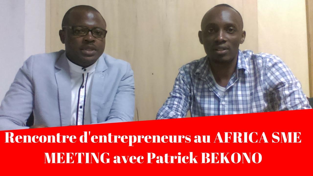 Rencontre d'entrepreneurs au AFRICA SME MEETING avec Patrick BEKONO