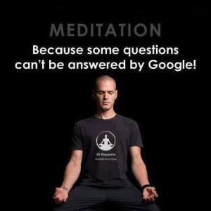 Meditation: Because some questions cannot be answered by Google.