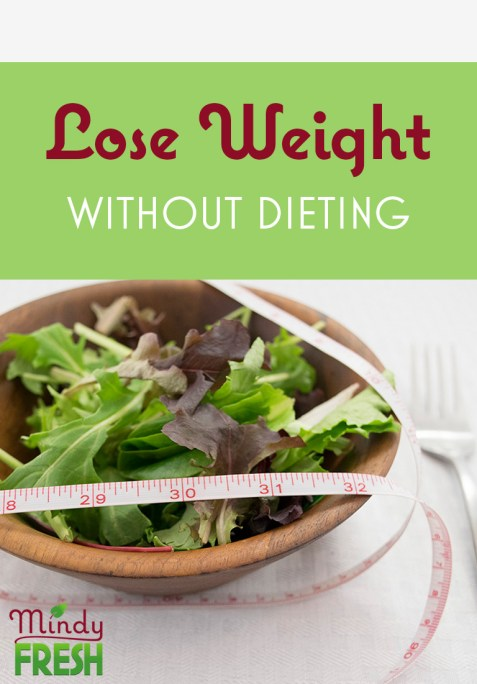 Lose Weight Without Dieting By Shifting Focus to Healthy