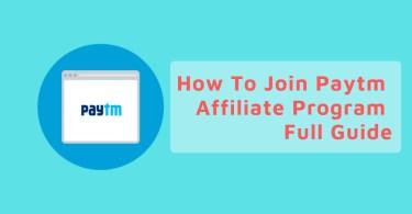 How To Join Paytm Affiliate Program - Full Guide