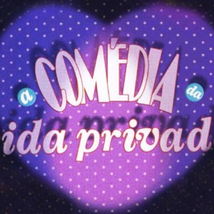 Comédia da Vida Privada (Rede Globo)